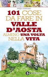 101 cose da fare in Valle D'Aosta almeno una volta nella vita - copertina