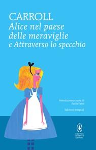 Alice nel paese delle meraviglie e Attraverso lo specchio - copertina