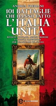 101 battaglie che hanno fatto l'Italia unita - copertina