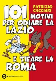 101 motivi per odiare la Lazio e tifare la Roma - copertina