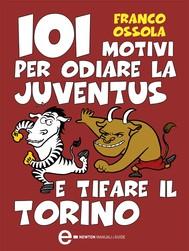 101 motivi per odiare la Juventus e tifare il Torino - copertina