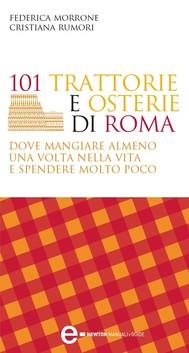 101 trattorie e osterie di Roma dove mangiare almeno una volta nella vita e spendere molto poco - copertina