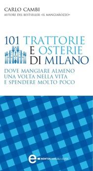 101 trattorie e osterie di Milano dove mangiare almeno una volta nella vita e spendere molto poco - copertina