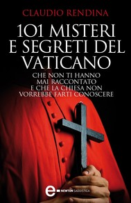 101 misteri e segreti del Vaticano che non ti hanno mai raccontato e che la Chiesa non vorrebbe farti conoscere - copertina