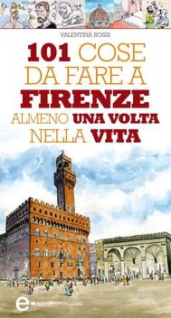 101 cose da fare a Firenze almeno una volta nella vita - copertina