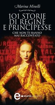 101 storie di regine e principesse che non ti hanno mai raccontato - copertina