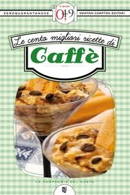 Le cento migliori ricette di caffè - copertina