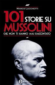 101 storie su Mussolini che non ti hanno mai raccontato - copertina