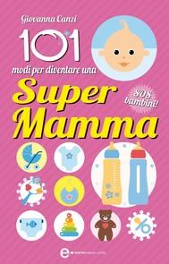 101 modi per diventare una supermamma - copertina