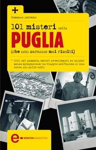 101 misteri della Puglia che non saranno mai risolti - copertina