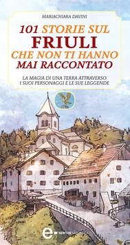 101 storie sul Friuli che non ti hanno mai raccontato - copertina