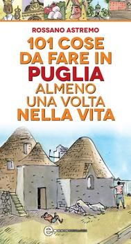 101 cose da fare in Puglia almeno una volta nella vita - copertina