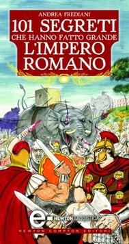 101 segreti che hanno fatto grande l'impero romano - copertina