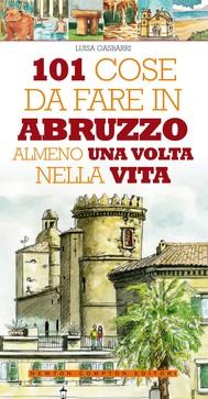 101 cose da fare in Abruzzo almeno una volta nella vita - copertina