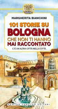101 storie su Bologna che non ti hanno mai raccontato - copertina