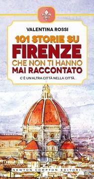 101 storie su Firenze che non ti hanno mai raccontato - copertina