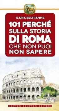 101 perché sulla storia di Roma che non puoi non sapere - copertina