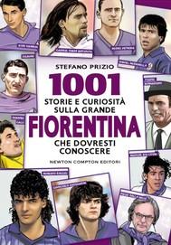 1001 storie e curiosità sulla Fiorentina che dovresti conoscere - copertina