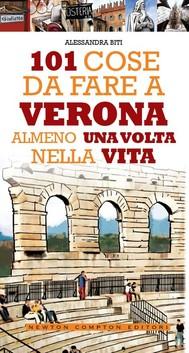 101 cose da fare a Verona almeno una volta nella vita - copertina