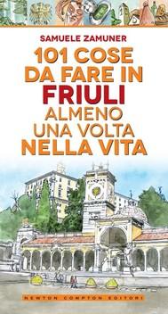 101 cose da fare in Friuli almeno una volta nella vita - copertina