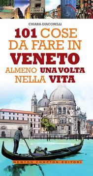 101 cose da fare in Veneto almeno una volta nella vita - copertina