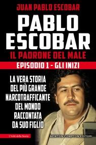 Pablo Escobar. Il padrone del male. Episodio 1. Gli inizi - copertina