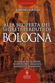 Alla scoperta dei segreti perduti di Bologna - copertina