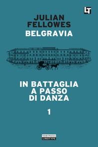 Belgravia capitolo 1 - In battaglia a passo di danza - Librerie.coop