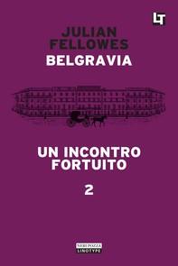 Belgravia capitolo 2 - Un incontro fortuito - Librerie.coop