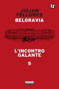 Belgravia capitolo 5 - L'incontro galante - Librerie.coop