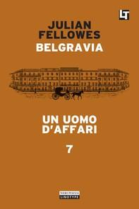 Belgravia capitolo 7 - Un uomo d'affari - Librerie.coop