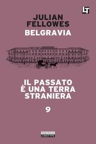 Belgravia capitolo 9 - Il passato è una terra straniera - Librerie.coop