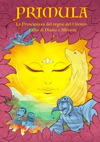 Primula. La principessa del regno del Cilento, Vallo di Diano e degli Alburni. - Librerie.coop