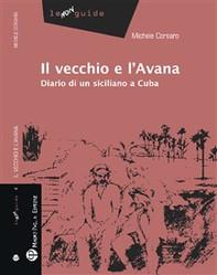 Il vecchio e l'Avana - Diario di un siciliano a Cuba - Librerie.coop