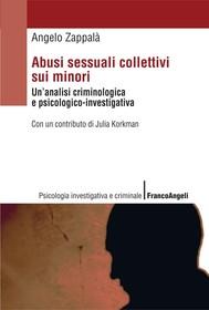Abusi sessuali collettivi sui minori. Un'analisi criminologica e psicologico-investigativa - copertina