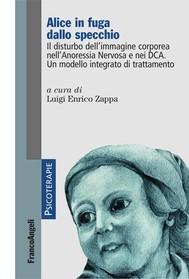 Alice in fuga dallo specchio. Il disturbo dell'immagine corporea nell'Anoressia Nervosa e nei DCA. Un modello integrato di trattamento - copertina