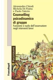 Counselling psicodinamico di gruppo. Funzione e ruolo dell'osservatore negli interventi brevi - copertina