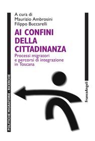 Ai confini della cittadinanza. Processi migratori e percorsi di integrazione in Toscana - copertina