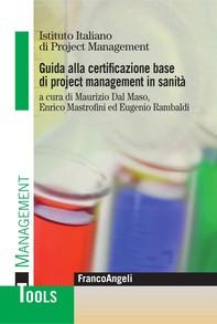Guida alla certificazione base di project management in sanità - Librerie.coop