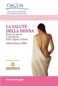 La salute della donna. Stato di salute e assistenza nelle regioni italiane. Libro bianco 2009 - Librerie.coop