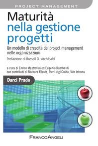 Maturità nella gestione progetti. Un modello di crescita del project management nelle organizzazioni - Librerie.coop