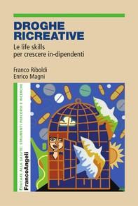 Droghe ricreative. Le life skills per crescere in-dipendenti - Librerie.coop