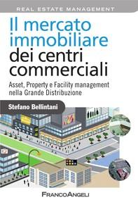 Il mercato immobiliare dei centri commerciali. Asset, Property e Facility management nella Grande Distribuzione - Librerie.coop
