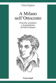 A Milano nell'Ottocento. Il lavorio scientifico e il giornalismo di Carlo Cattaneo - copertina