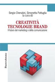 Creatività Tecnologie Brand. Il futuro del marketing e della comunicazione - copertina