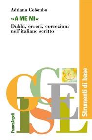 A me mi. Dubbi, errori, correzioni nell'italiano scritto - copertina
