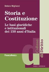 Storia e costituzione. Le basi giuridiche e istituzionali dei 150 anni d'Italia - Librerie.coop