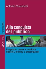 Alla conquista del pubblico. Progettare, creare e condurre discorsi, briefing e presentazioni - copertina