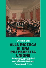 Alla ricerca di una più perfetta Unione. Convenzioni e Costituzioni negli Stati Uniti della prima metà dell'800 - copertina