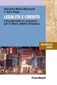 Legalità e credito. L'investimento in sicurezza per la libera attività d'impresa - copertina